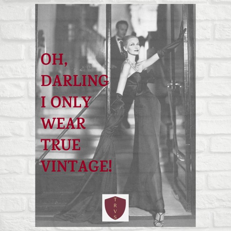 Darling i only wear true vintage trvs